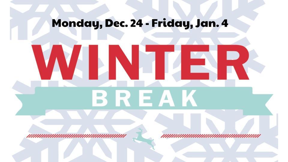 Winter Break Dec 24 – Jan. 4