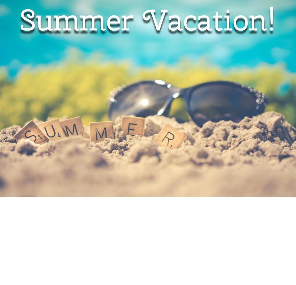 Summer Break: June 21 – August 6