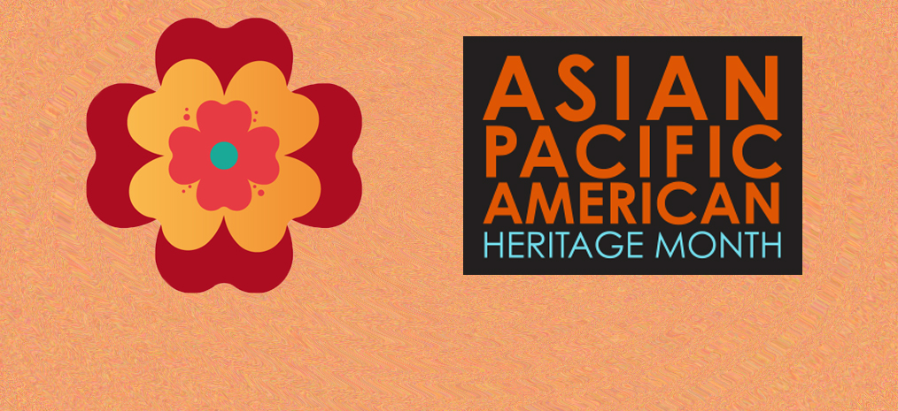 Asian Pacific American Heritage Month